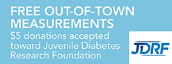 FREE OUT-OF-TOWN MEASUREMENTS  $5 donations accepted  toward Juvenile Diabetes  Research Foundation